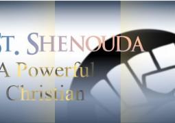 St. Shenouda, A Powerful Christian - St Shenouda Monastery Pimonakhos Articles